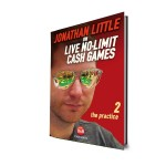 Jonathan Little on Live No Limit Cash Games. The Practice